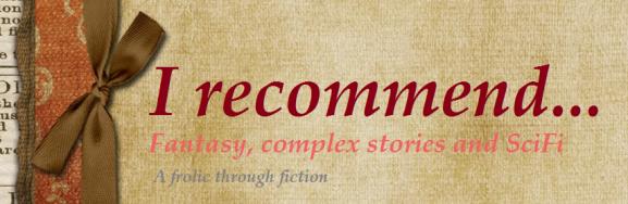 I recommend fantasy, complex and scifi