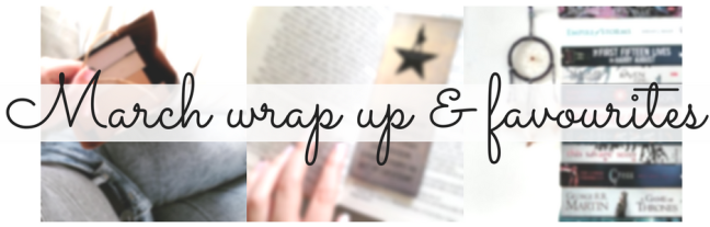 March wrap up & favourites