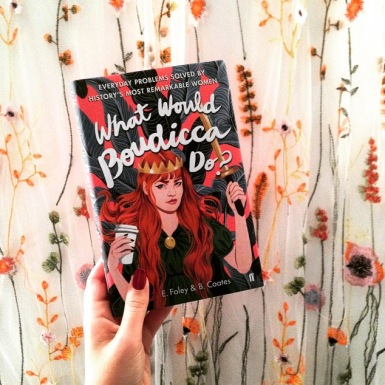What Would Boudicca Do? by Elizabeth Foley and Beth Coates